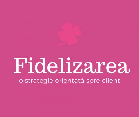 Fidelizarea strategie orientata spre client