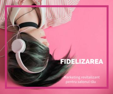 Training online Fidelizarea Marketing revitalizant pentru salonul tau