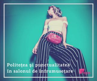 Politeţea şi punctualitatea în salonul de înfrumuseţare